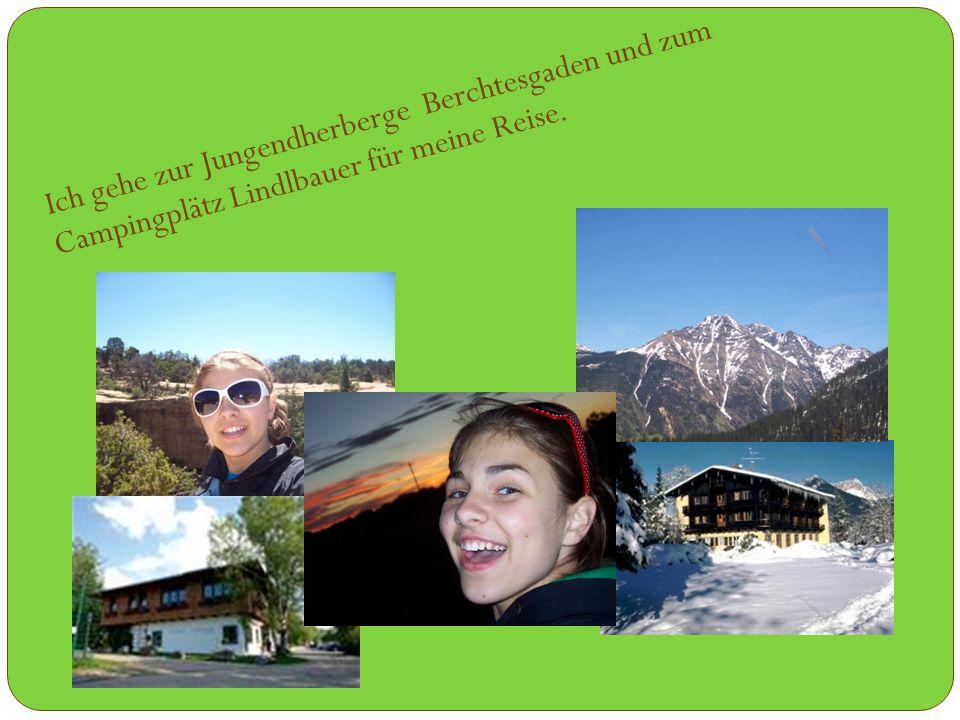 Ich gehe zur Jungendherberge Berchtesgaden und zum Campingplätz Lindlbauer für meine Reise.