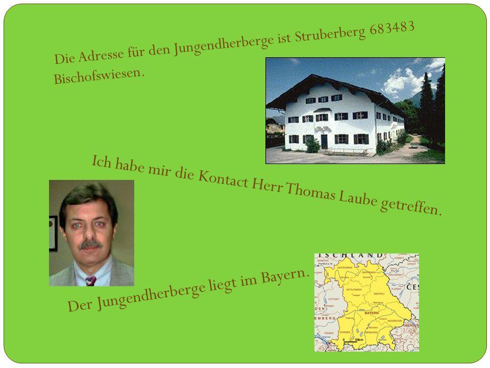 Die Adresse für den Jungendherberge ist Struberberg 683483 Bischofswiesen.