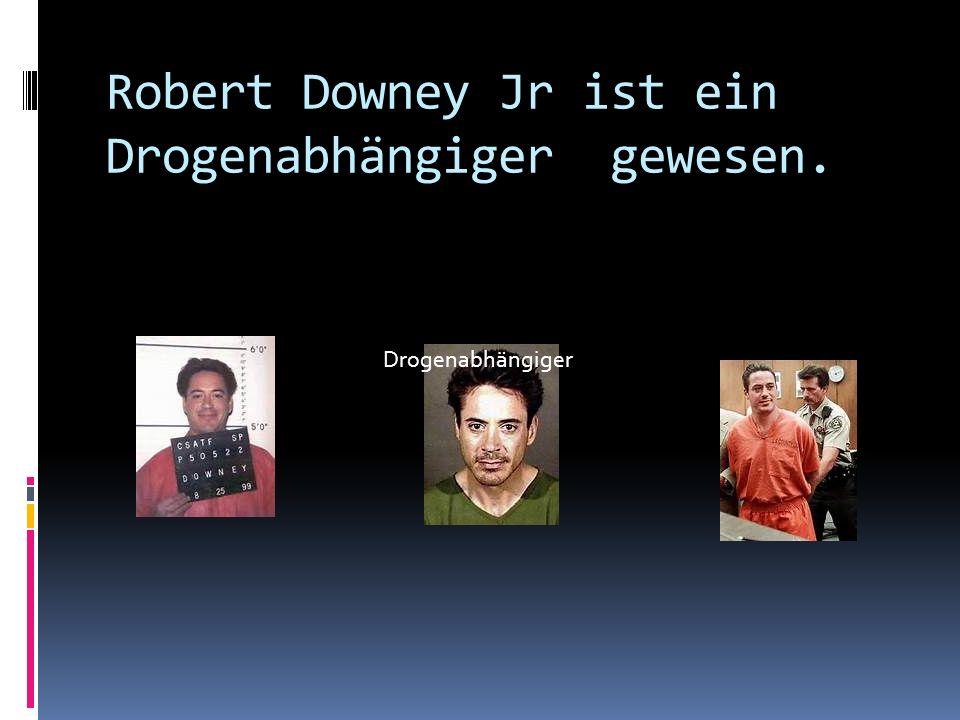 Robert Downey Jr ist ein Drogenabhängiger gewesen. Drogenabhängiger