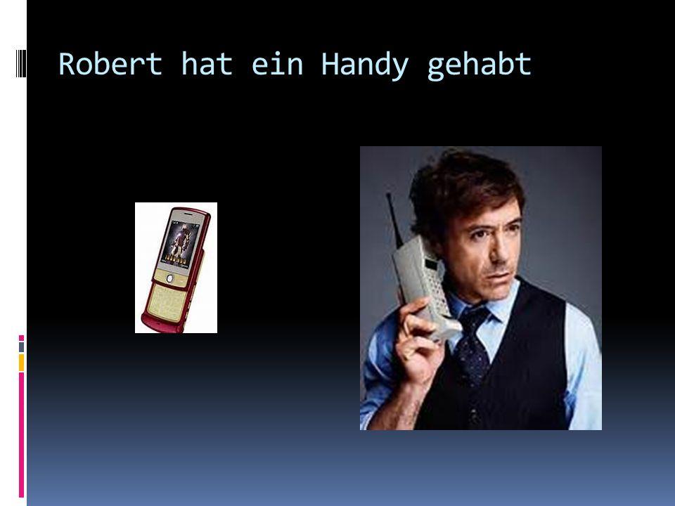 Robert hat ein Handy gehabt