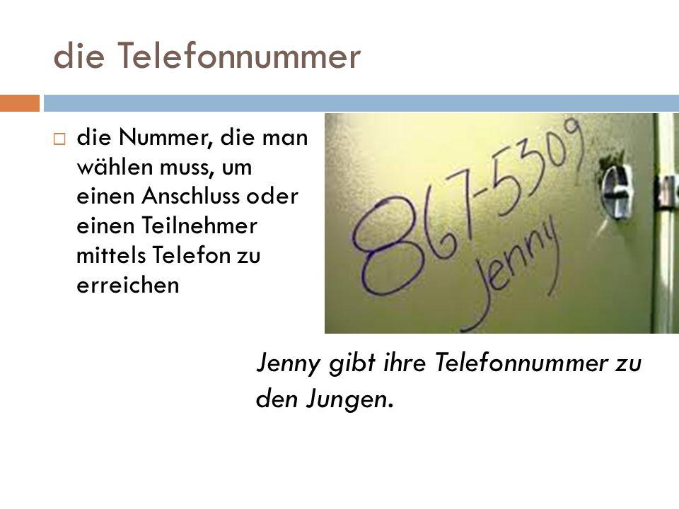 die Telefonnummer die Nummer, die man wählen muss, um einen Anschluss oder einen Teilnehmer mittels Telefon zu erreichen Jenny gibt ihre Telefonnummer