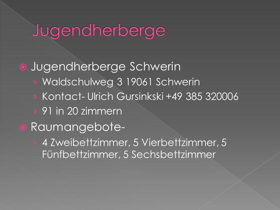 Jugendherberge Schwerin Waldschulweg 3 19061 Schwerin Kontact- Ulrich Gursinkski +49 385 320006 91 in 20 zimmern Raumangebote- 4 Zweibettzimmer, 5 Vierbettzimmer, 5 Fünfbettzimmer, 5 Sechsbettzimmer