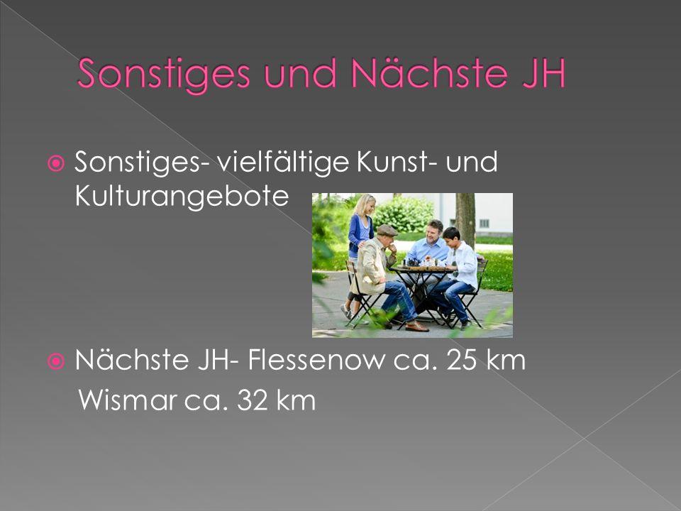 Sonstiges- vielfältige Kunst- und Kulturangebote Nächste JH- Flessenow ca. 25 km Wismar ca. 32 km