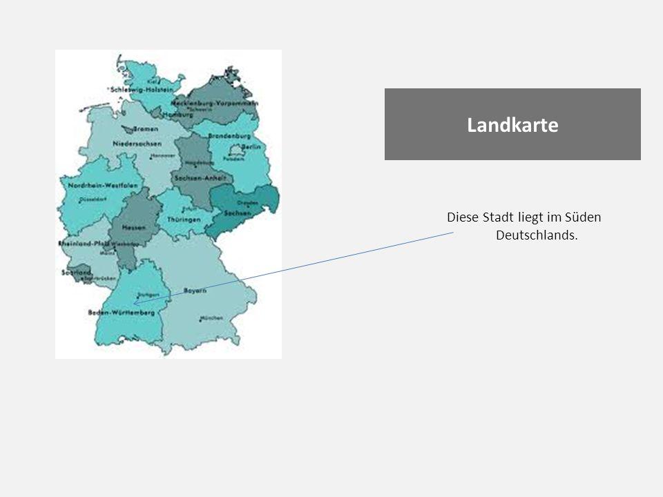 Landkarte Diese Stadt liegt im Süden Deutschlands.