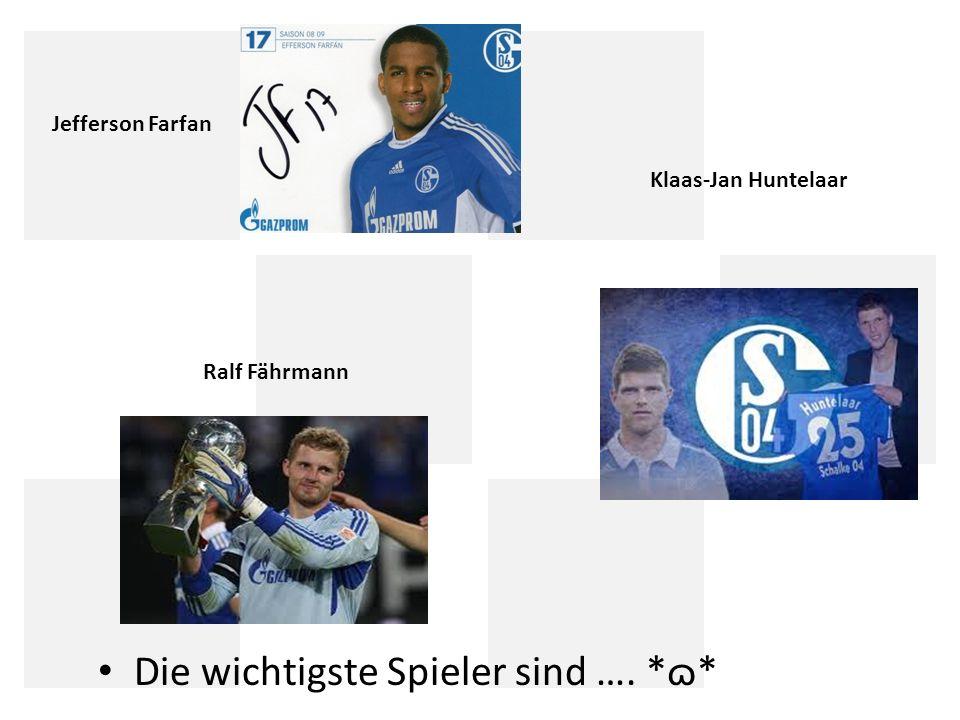 Klaas-Jan Huntelaar Jefferson Farfan Ralf Fährmann 4 Die wichtigste Spieler sind …. *ɷ*