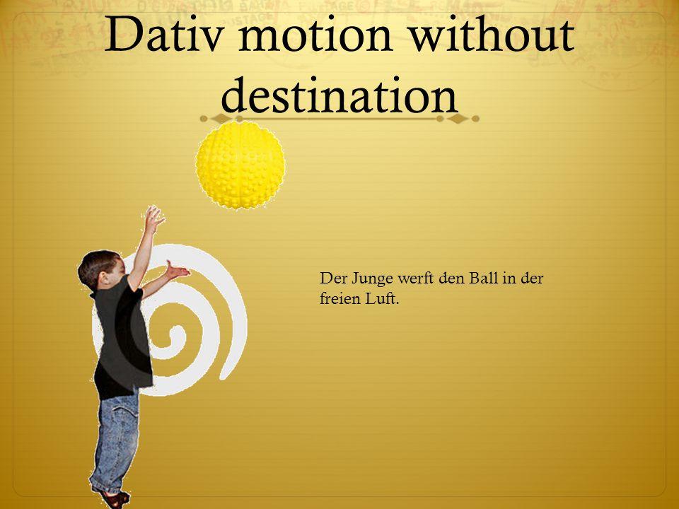 Dativ motion without destination Der Junge werft den Ball in der freien Luft.