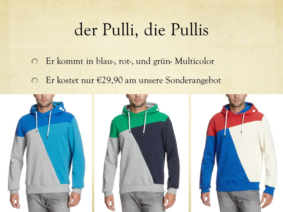 der Pulli, die Pullis Er kommt in blau-, rot-, und grün- Multicolor Er kostet nur 29,90 am unsere Sonderangebot