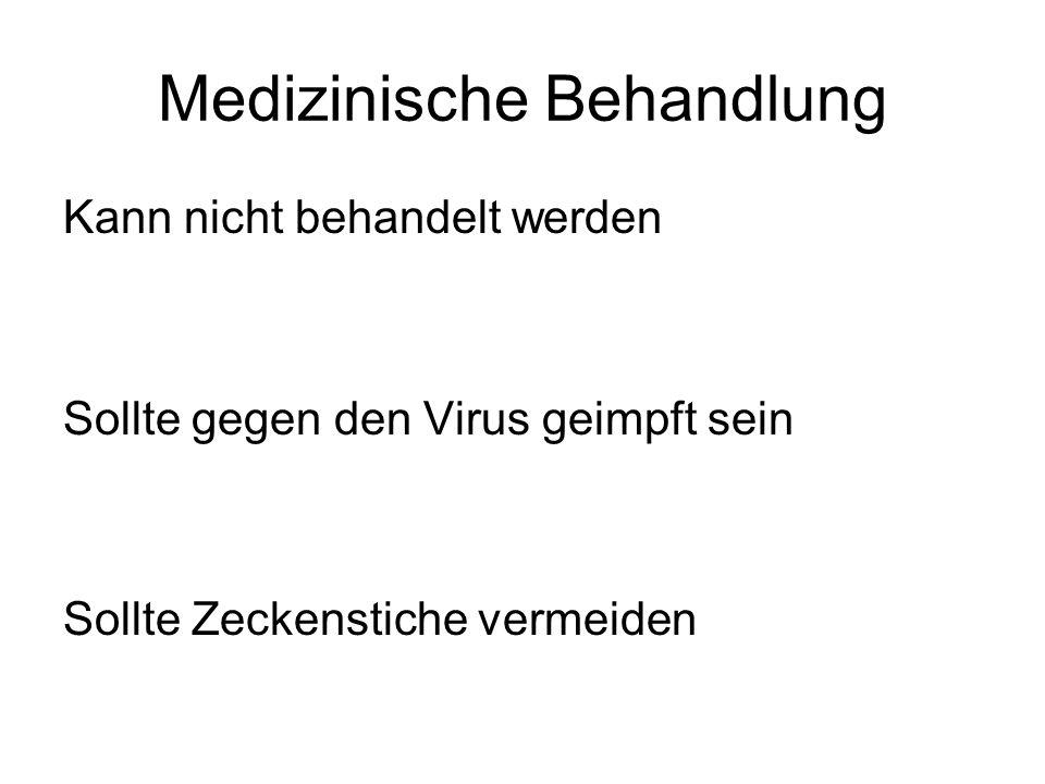 Medizinische Behandlung Kann nicht behandelt werden Sollte gegen den Virus geimpft sein Sollte Zeckenstiche vermeiden