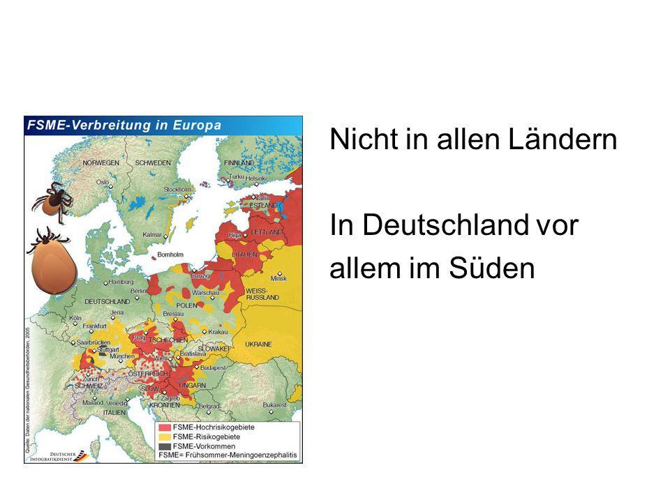 Nicht in allen Ländern In Deutschland vor allem im Süden