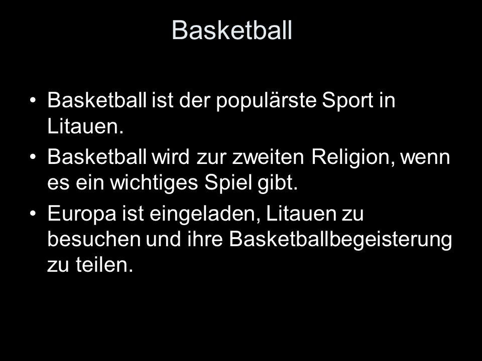 Basketball Basketball ist der populärste Sport in Litauen. Basketball wird zur zweiten Religion, wenn es ein wichtiges Spiel gibt. Europa ist eingelad