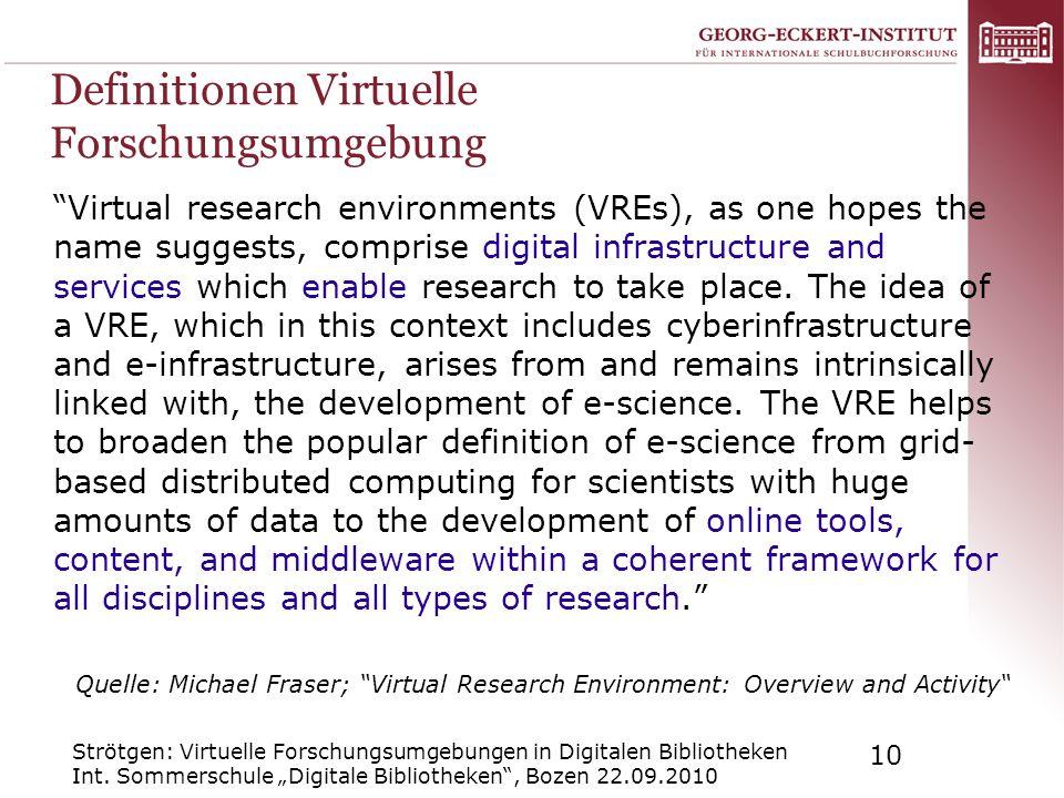 Strötgen: Virtuelle Forschungsumgebungen in Digitalen Bibliotheken Int. Sommerschule Digitale Bibliotheken, Bozen 22.09.2010 10 Definitionen Virtuelle