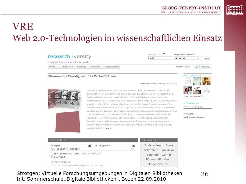 Strötgen: Virtuelle Forschungsumgebungen in Digitalen Bibliotheken Int. Sommerschule Digitale Bibliotheken, Bozen 22.09.2010 26 VRE Web 2.0-Technologi