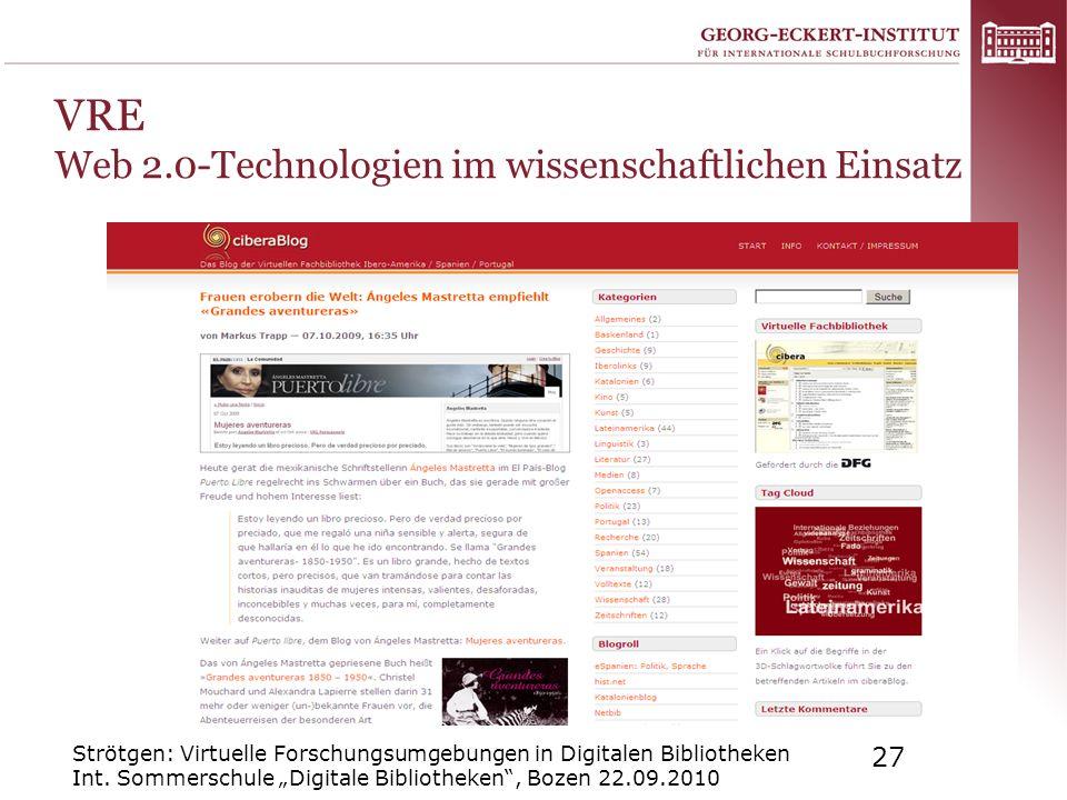Strötgen: Virtuelle Forschungsumgebungen in Digitalen Bibliotheken Int. Sommerschule Digitale Bibliotheken, Bozen 22.09.2010 27 VRE Web 2.0-Technologi
