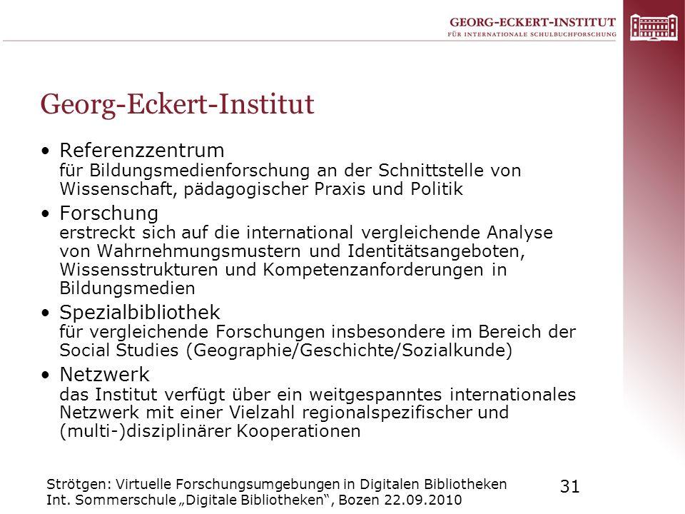 Strötgen: Virtuelle Forschungsumgebungen in Digitalen Bibliotheken Int. Sommerschule Digitale Bibliotheken, Bozen 22.09.2010 31 Georg-Eckert-Institut