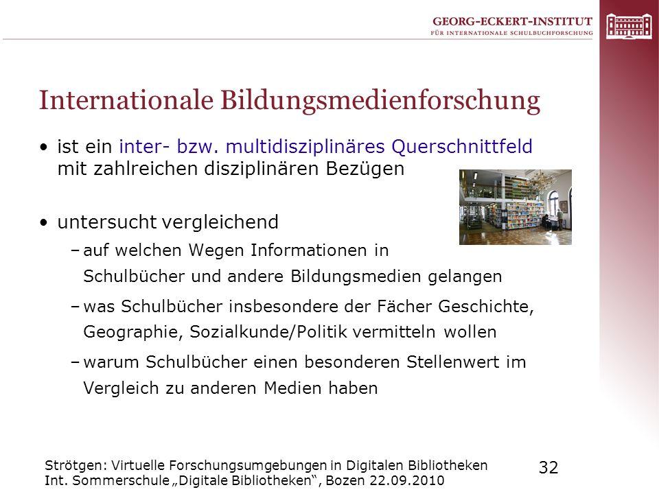 Strötgen: Virtuelle Forschungsumgebungen in Digitalen Bibliotheken Int. Sommerschule Digitale Bibliotheken, Bozen 22.09.2010 32 Internationale Bildung