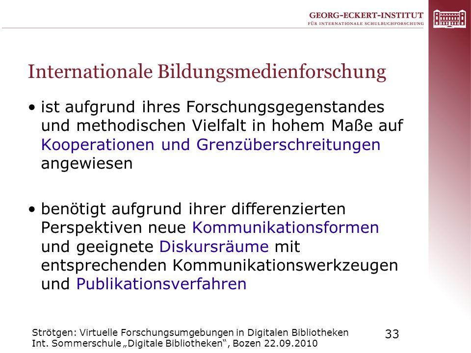 Strötgen: Virtuelle Forschungsumgebungen in Digitalen Bibliotheken Int. Sommerschule Digitale Bibliotheken, Bozen 22.09.2010 33 Internationale Bildung