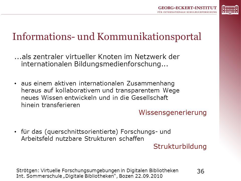 Strötgen: Virtuelle Forschungsumgebungen in Digitalen Bibliotheken Int. Sommerschule Digitale Bibliotheken, Bozen 22.09.2010 36 Informations- und Komm
