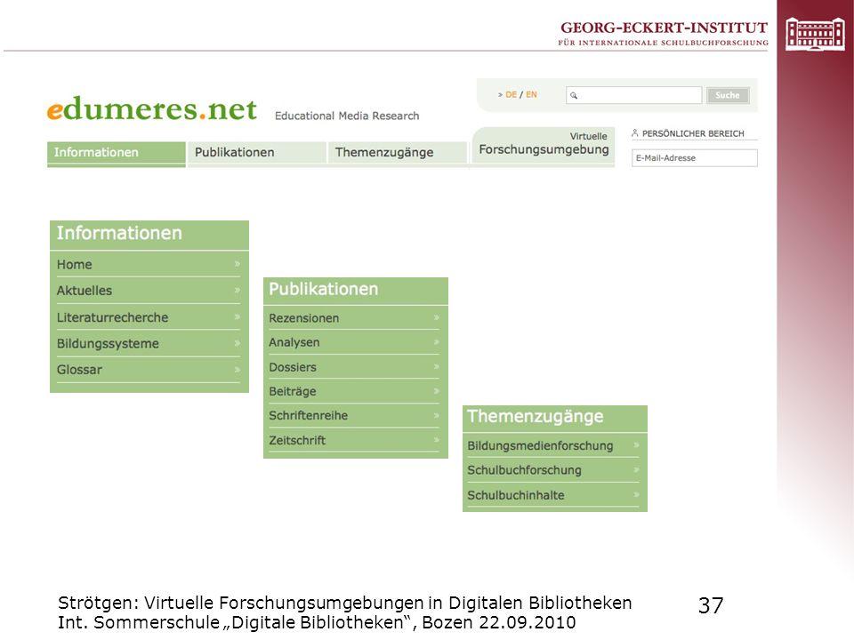 Strötgen: Virtuelle Forschungsumgebungen in Digitalen Bibliotheken Int. Sommerschule Digitale Bibliotheken, Bozen 22.09.2010 37
