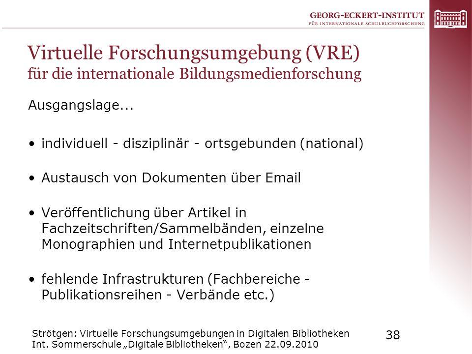 Strötgen: Virtuelle Forschungsumgebungen in Digitalen Bibliotheken Int. Sommerschule Digitale Bibliotheken, Bozen 22.09.2010 38 Virtuelle Forschungsum