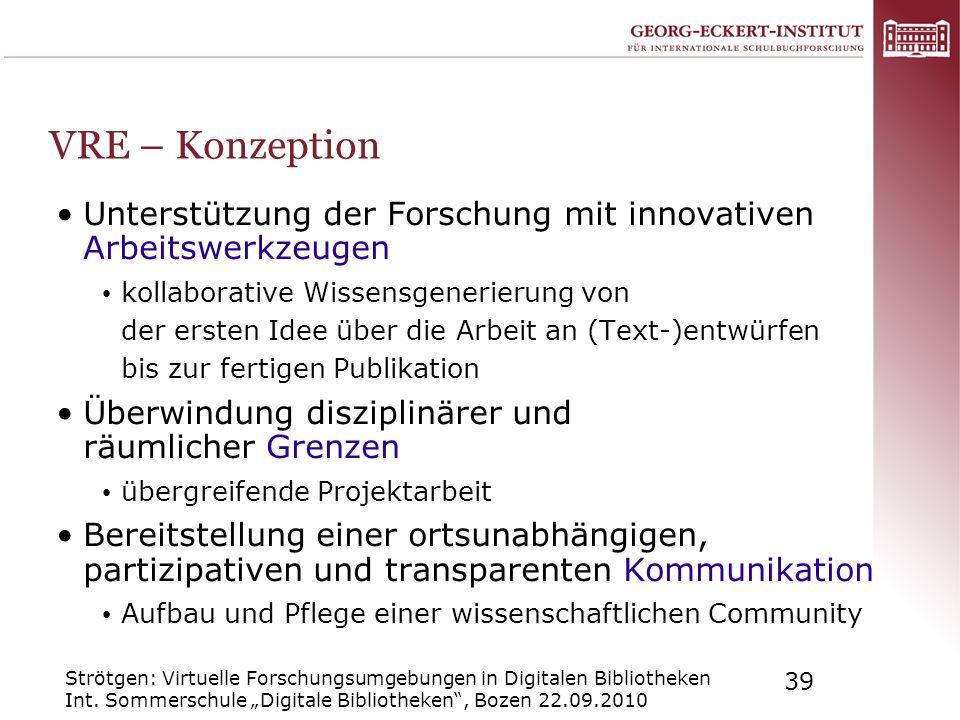 Strötgen: Virtuelle Forschungsumgebungen in Digitalen Bibliotheken Int. Sommerschule Digitale Bibliotheken, Bozen 22.09.2010 39 VRE – Konzeption Unter