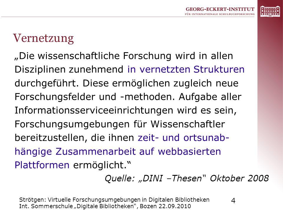 Strötgen: Virtuelle Forschungsumgebungen in Digitalen Bibliotheken Int. Sommerschule Digitale Bibliotheken, Bozen 22.09.2010 4 Vernetzung Die wissensc