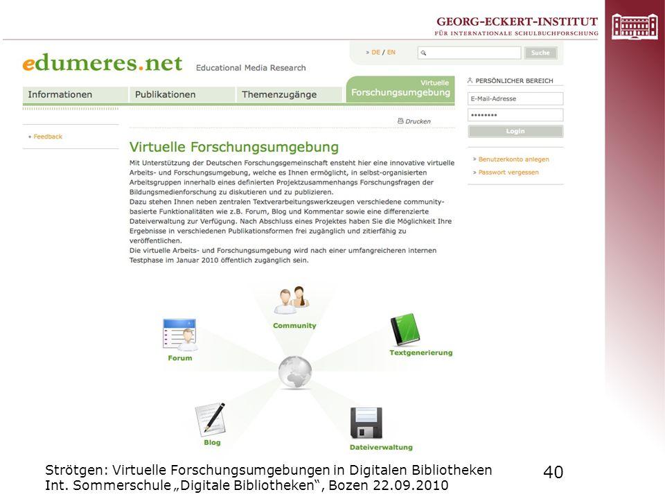 Strötgen: Virtuelle Forschungsumgebungen in Digitalen Bibliotheken Int. Sommerschule Digitale Bibliotheken, Bozen 22.09.2010 40