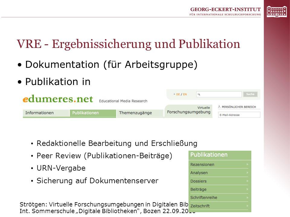 Strötgen: Virtuelle Forschungsumgebungen in Digitalen Bibliotheken Int. Sommerschule Digitale Bibliotheken, Bozen 22.09.2010 49 VRE - Ergebnissicherun