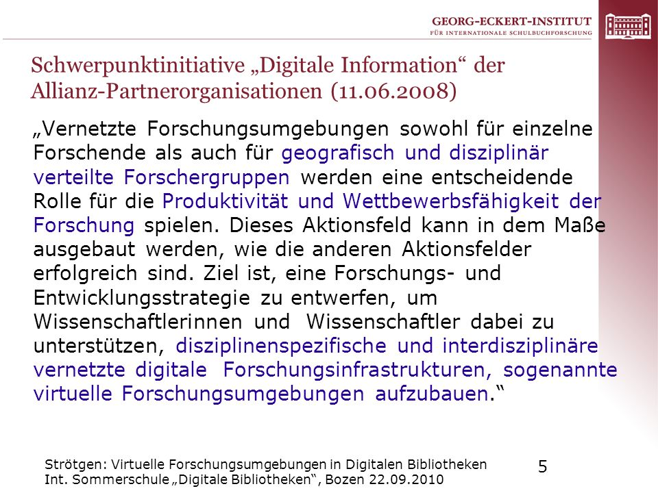 Strötgen: Virtuelle Forschungsumgebungen in Digitalen Bibliotheken Int. Sommerschule Digitale Bibliotheken, Bozen 22.09.2010 5 Schwerpunktinitiative D