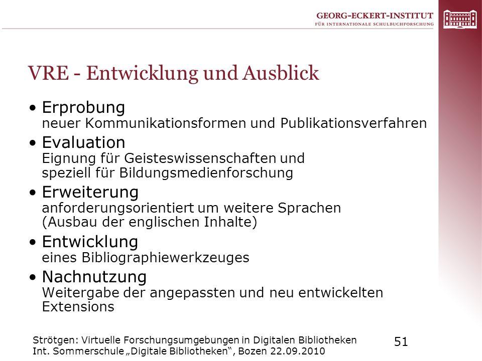 Strötgen: Virtuelle Forschungsumgebungen in Digitalen Bibliotheken Int. Sommerschule Digitale Bibliotheken, Bozen 22.09.2010 51 VRE - Entwicklung und