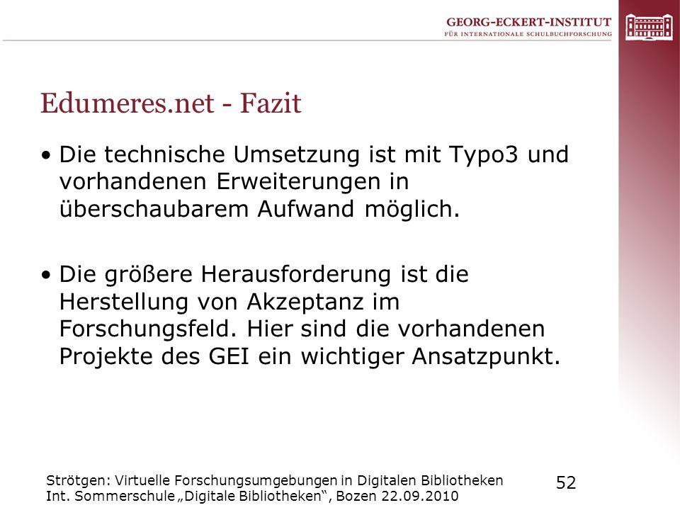 Strötgen: Virtuelle Forschungsumgebungen in Digitalen Bibliotheken Int. Sommerschule Digitale Bibliotheken, Bozen 22.09.2010 52 Edumeres.net - Fazit D