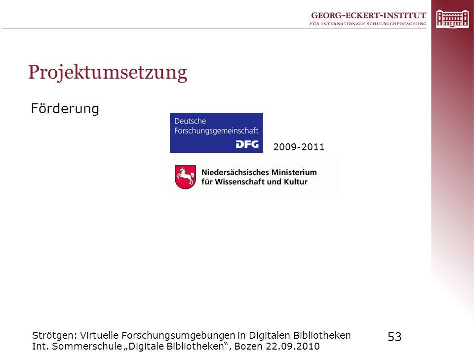 Strötgen: Virtuelle Forschungsumgebungen in Digitalen Bibliotheken Int. Sommerschule Digitale Bibliotheken, Bozen 22.09.2010 53 Projektumsetzung Förde