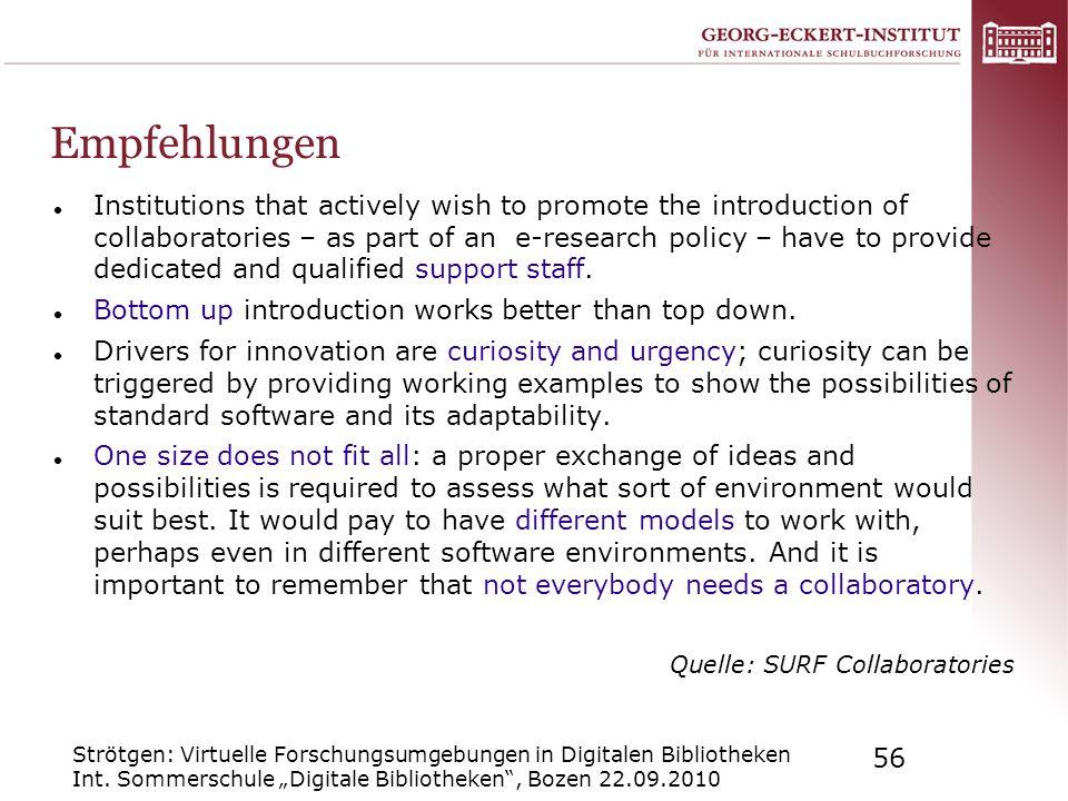 Strötgen: Virtuelle Forschungsumgebungen in Digitalen Bibliotheken Int. Sommerschule Digitale Bibliotheken, Bozen 22.09.2010 56 Empfehlungen Instituti