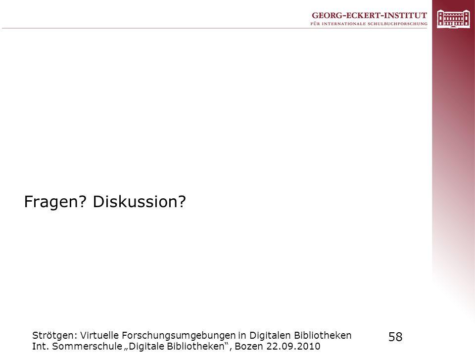 Strötgen: Virtuelle Forschungsumgebungen in Digitalen Bibliotheken Int. Sommerschule Digitale Bibliotheken, Bozen 22.09.2010 58 Fragen? Diskussion?