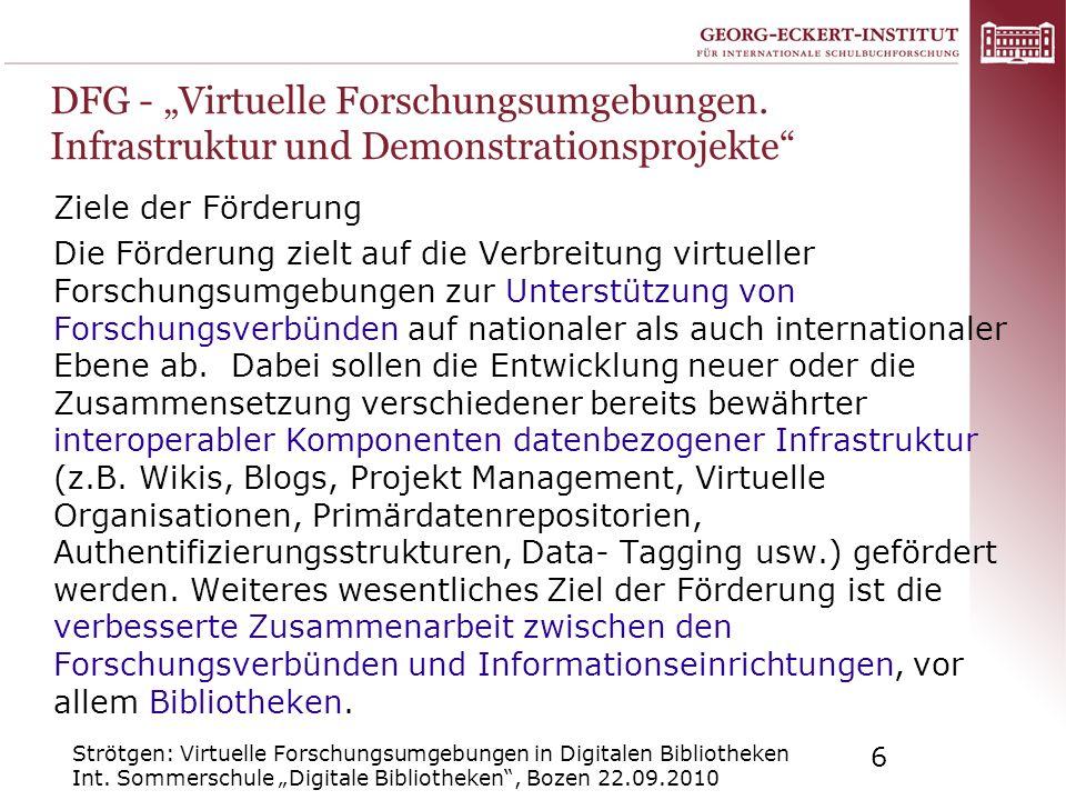 Strötgen: Virtuelle Forschungsumgebungen in Digitalen Bibliotheken Int. Sommerschule Digitale Bibliotheken, Bozen 22.09.2010 6 DFG - Virtuelle Forschu