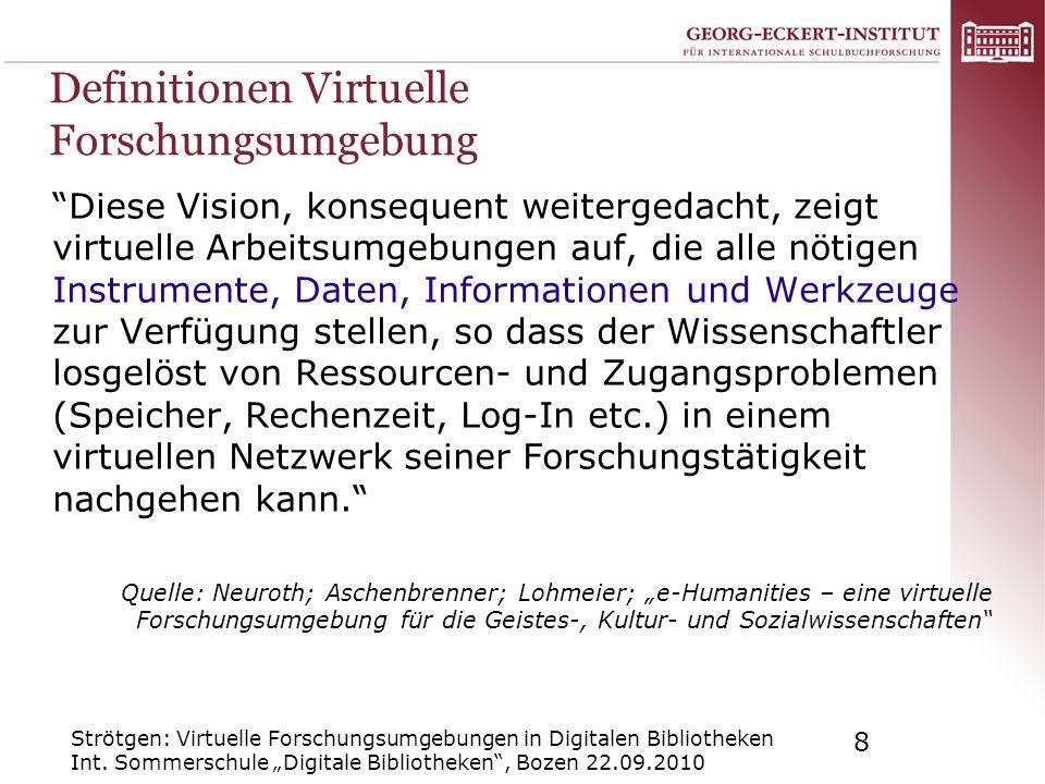 Strötgen: Virtuelle Forschungsumgebungen in Digitalen Bibliotheken Int. Sommerschule Digitale Bibliotheken, Bozen 22.09.2010 8 Definitionen Virtuelle