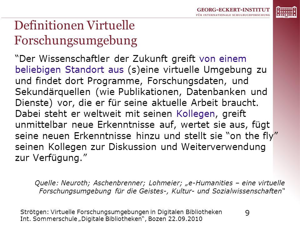 Strötgen: Virtuelle Forschungsumgebungen in Digitalen Bibliotheken Int. Sommerschule Digitale Bibliotheken, Bozen 22.09.2010 9 Definitionen Virtuelle