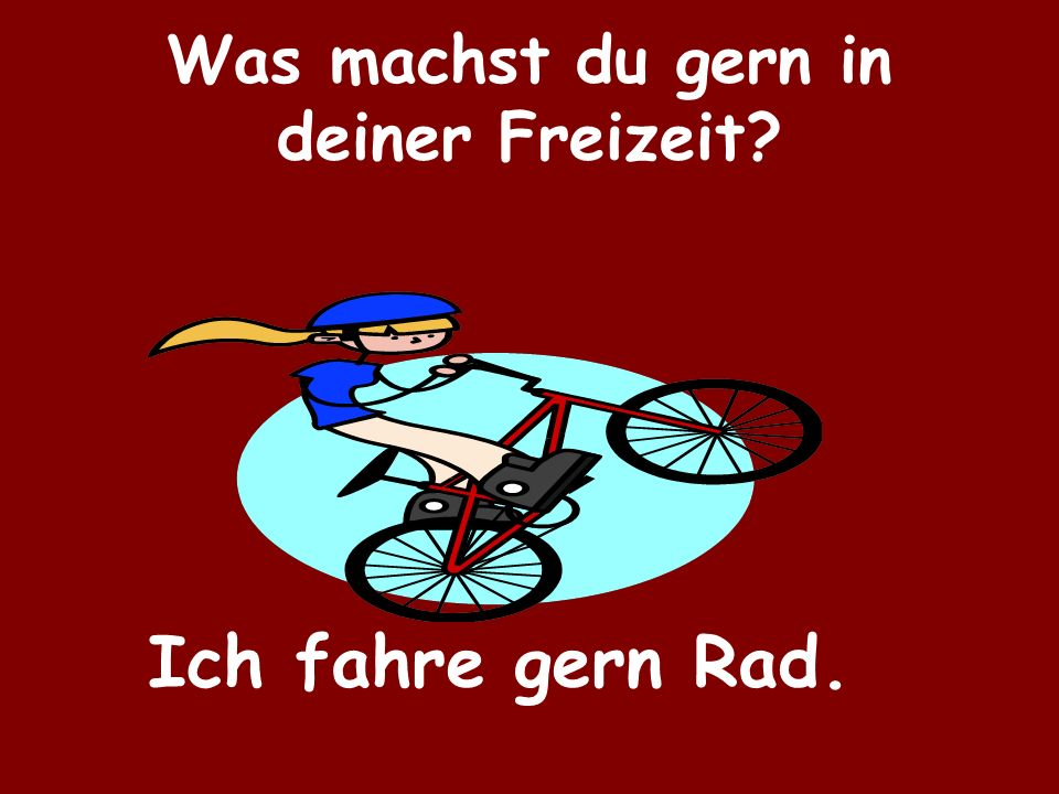 Was machst du gern in deiner Freizeit? Ich fahre gern Rad.