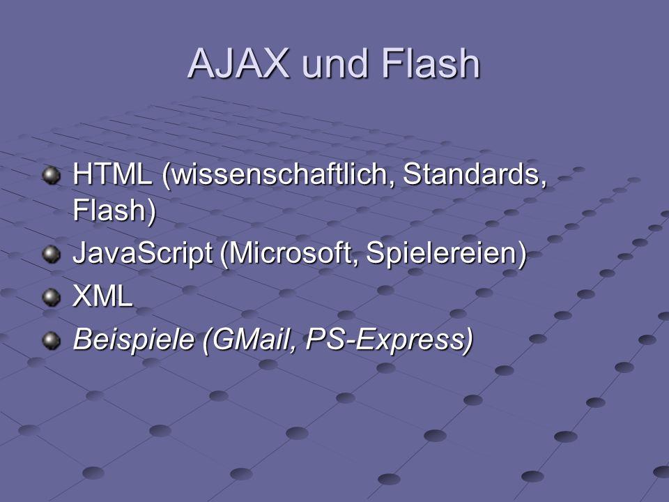 AJAX und Flash HTML (wissenschaftlich, Standards, Flash) JavaScript (Microsoft, Spielereien) XML Beispiele (GMail, PS-Express)