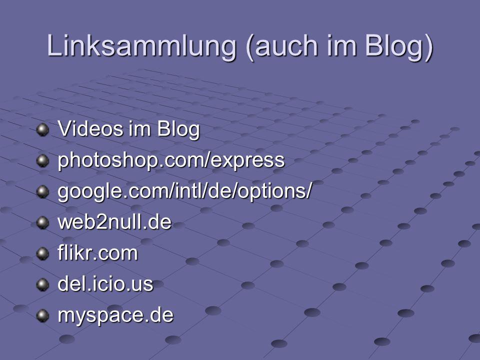 Linksammlung (auch im Blog) Videos im Blog photoshop.com/expressgoogle.com/intl/de/options/web2null.deflikr.comdel.icio.usmyspace.de