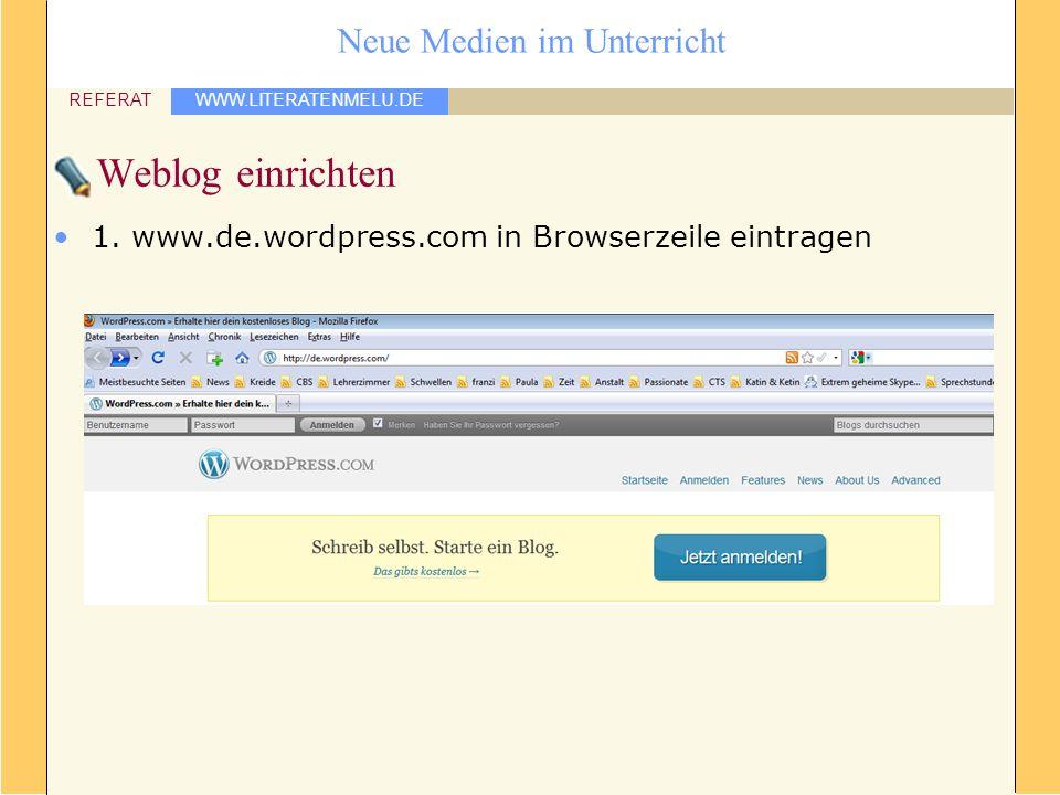 WWW.LITERATENMELU.DE REFERAT Neue Medien im Unterricht Weblog einrichten 1. www.de.wordpress.com in Browserzeile eintragen