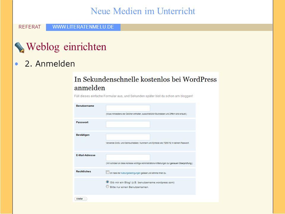 WWW.LITERATENMELU.DE REFERAT Neue Medien im Unterricht Weblog einrichten 2. Anmelden