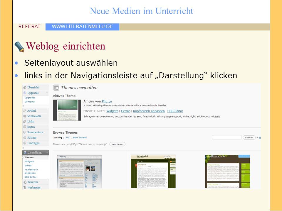 WWW.LITERATENMELU.DE REFERAT Neue Medien im Unterricht Weblog einrichten Seitenlayout auswählen links in der Navigationsleiste auf Darstellung klicken