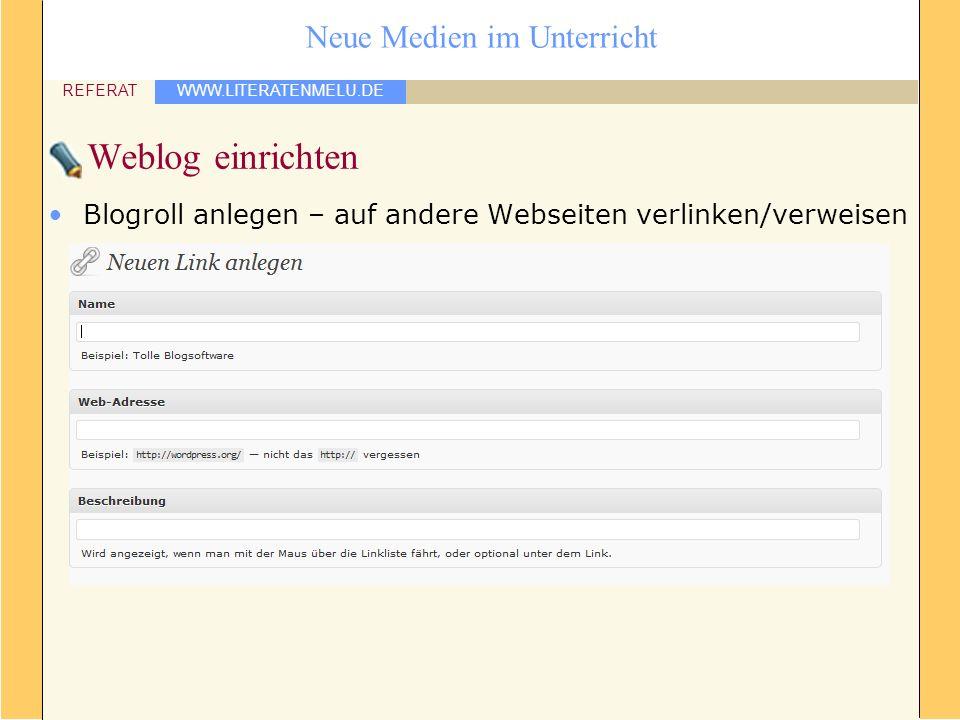 WWW.LITERATENMELU.DE REFERAT Neue Medien im Unterricht Weblog einrichten Blogroll anlegen – auf andere Webseiten verlinken/verweisen