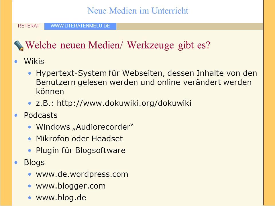 WWW.LITERATENMELU.DE REFERAT Neue Medien im Unterricht Welche neuen Medien/ Werkzeuge gibt es? Wikis Hypertext-System für Webseiten, dessen Inhalte vo