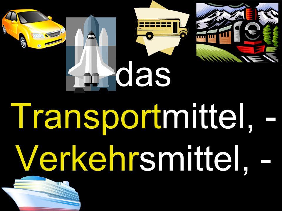 das Transportmittel, - Verkehrsmittel, -