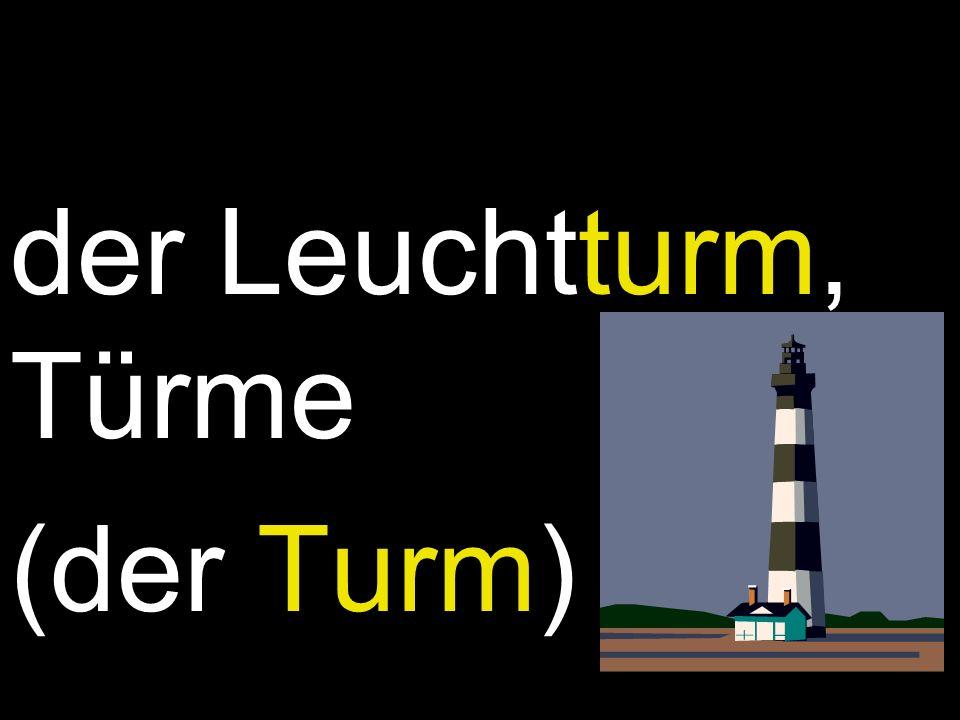 der Leuchtturm, Türme (der Turm)