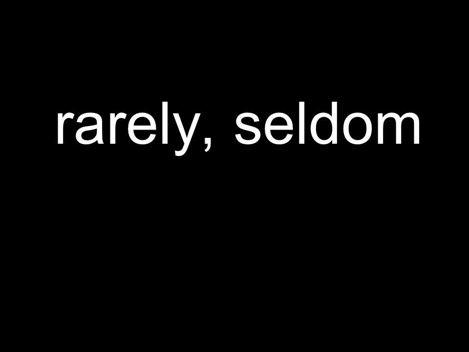 rarely, seldom