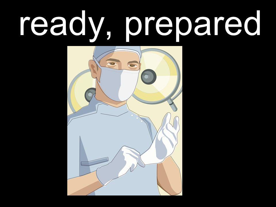 ready, prepared