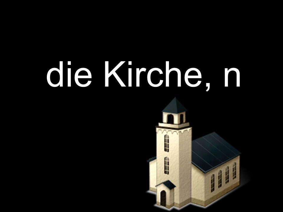 die Kirche, n