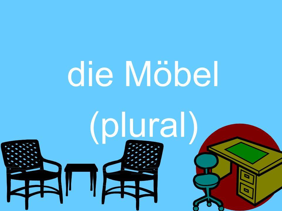die Möbel (plural)